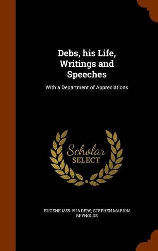 9781346289151: Debs, his Life, Writings and Speeches: With a Department of Appreciations