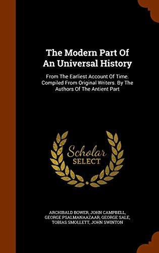 9781346290805: The Modern Part Of An Universal History: From The Earliest Account Of Time. Compiled From Original Writers. By The Authors Of The Antient Part