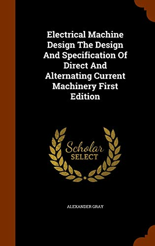 9781346308234: Electrical Machine Design The Design And Specification Of Direct And Alternating Current Machinery First Edition