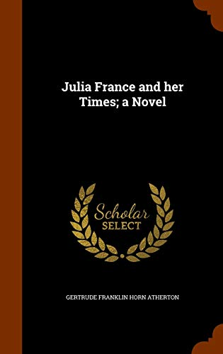 9781346318950: Julia France and her Times; a Novel