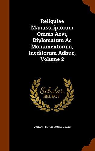 9781346323732: Reliquiae Manuscriptorum Omnis Aevi, Diplomatum Ac Monumentorum, Ineditorum Adhuc, Volume 2