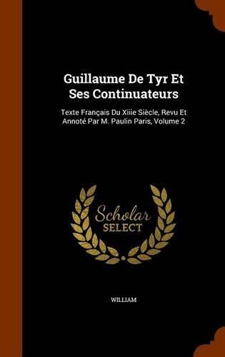 9781346323985: Guillaume De Tyr Et Ses Continuateurs: Texte Français Du Xiiie Siècle, Revu Et Annoté Par M. Paulin Paris, Volume 2