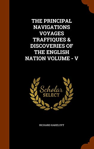 9781346328720: THE PRINCIPAL NAVIGATIONS VOYAGES TRAFFIQUES & DISCOVERIES OF THE ENGLISH NATION VOLUME - V