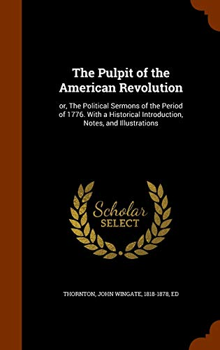 9781346346137: The Pulpit of the American Revolution: or, The Political Sermons of the Period of 1776. With a Historical Introduction, Notes, and Illustrations