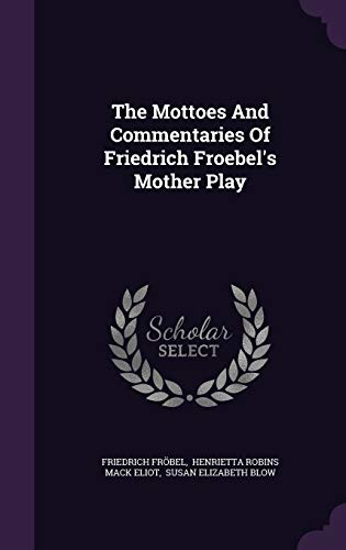 9781346360270: The Mottoes And Commentaries Of Friedrich Froebel's Mother Play