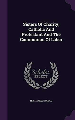9781346365657: Sisters Of Charity, Catholic And Protestant And The Communion Of Labor