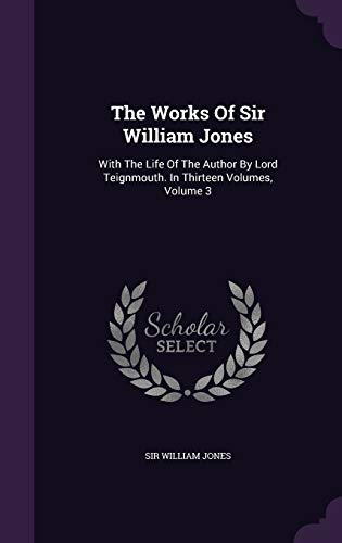 9781346371603: The Works Of Sir William Jones: With The Life Of The Author By Lord Teignmouth. In Thirteen Volumes, Volume 3