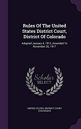 9781346375748: Rules Of The United States District Court, District Of Colorado: Adopted January 4, 1912, Amended To November 26, 1917