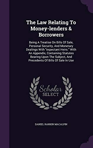 """9781346386461: The Law Relating To Money-lenders & Borrowers: Being A Treatise On Bills Of Sale, Personal Security, And Monetary Dealings With """"expectant Heirs."""" ... And Precedents Of Bills Of Sale In Use"""