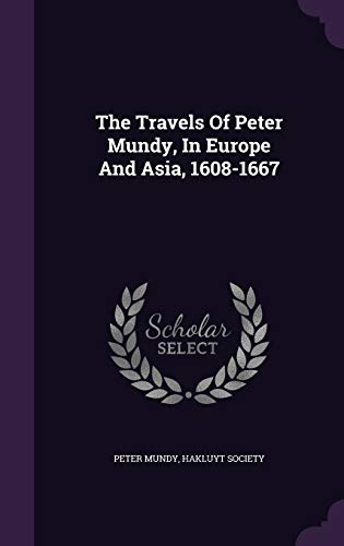 9781346405599: The Travels Of Peter Mundy, In Europe And Asia, 1608-1667