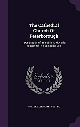 9781346406619: The Cathedral Church Of Peterborough: A Description Of Its Fabric And A Brief History Of The Episcopal See
