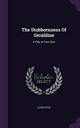 9781346407715: The Stubbornness Of Geraldine: A Play In Four Acts