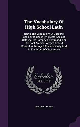The Vocabulary Of High School Latin: Being The Vocabulary Of Caesar's Gallic War, Books I-v, ...