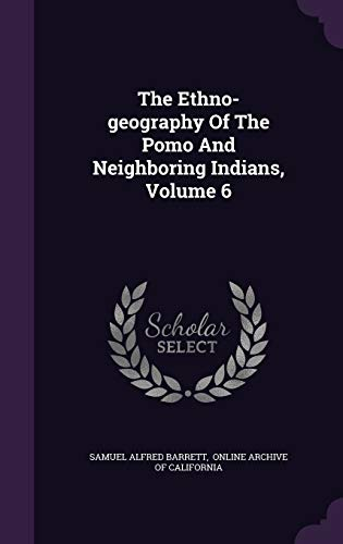 9781346416427: The Ethno-geography Of The Pomo And Neighboring Indians, Volume 6
