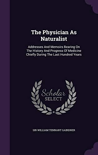 9781346416786: The Physician As Naturalist: Addresses And Memoirs Bearing On The History And Progress Of Medicine Chiefly During The Last Hundred Years