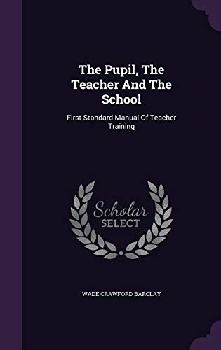 9781346418841: The Pupil, The Teacher And The School: First Standard Manual Of Teacher Training