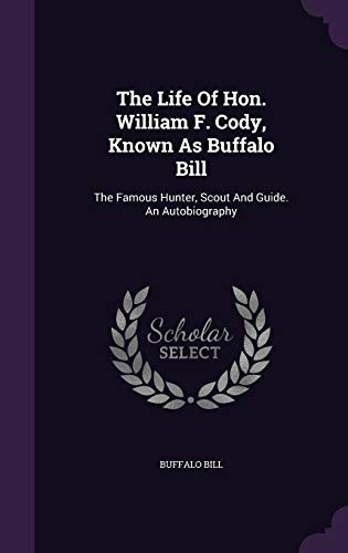 9781346451640: The Life Of Hon. William F. Cody, Known As Buffalo Bill: The Famous Hunter, Scout And Guide. An Autobiography