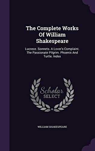 9781346451695: The Complete Works Of William Shakespeare: Lucrece. Sonnets. A Lover's Complaint. The Passionate Pilgrim. Phoenix And Turtle. Index