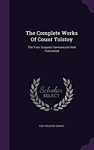 9781346452753: The Complete Works Of Count Tolstoy: The Four Gospels Harmonized And Translated