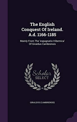 9781346461021: The English Conquest Of Ireland. A.d. 1166-1185: Mainly From The 'expugnatio Hibernica' Of Giraldus Cambrensis