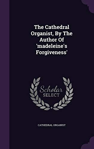 9781346462462: The Cathedral Organist, By The Author Of 'madeleine's Forgiveness'