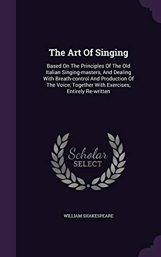 9781346464770: The Art Of Singing: Based On The Principles Of The Old Italian Singing-masters, And Dealing With Breath-control And Production Of The Voice, Together With Exercises, Entirely Re-written