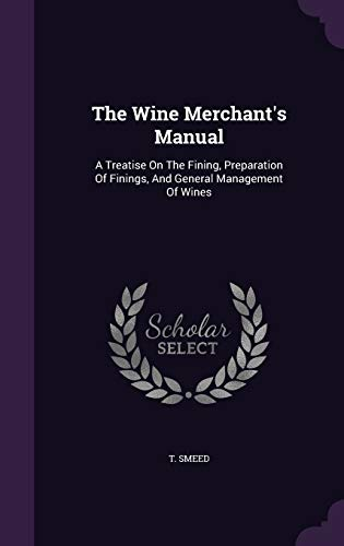 9781346469928: The Wine Merchant's Manual: A Treatise On The Fining, Preparation Of Finings, And General Management Of Wines