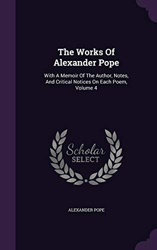 9781346470122: The Works Of Alexander Pope: With A Memoir Of The Author, Notes, And Critical Notices On Each Poem, Volume 4