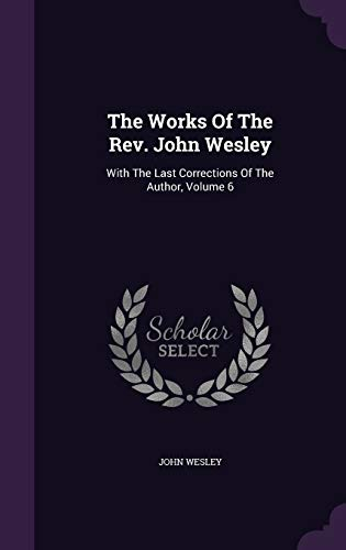 9781346471235: The Works Of The Rev. John Wesley: With The Last Corrections Of The Author, Volume 6