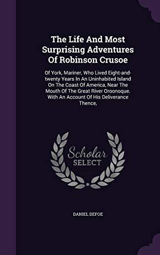 9781346483290: The Life And Most Surprising Adventures Of Robinson Crusoe: Of York, Mariner, Who Lived Eight-and-twenty Years In An Uninhabited Island On The Coast ... With An Account Of His Deliverance Thence,