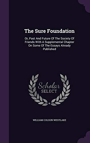 9781346510606: The Sure Foundation: Or, Past And Future Of The Society Of Friends With A Supplemental Chapter On Some Of The Essays Already Published