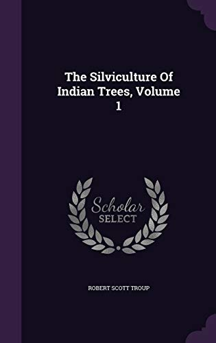 The Silviculture of Indian Trees, Volume 1: Robert Scott Troup