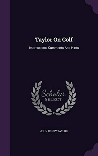 9781346530703: Taylor On Golf: Impressions, Comments And Hints