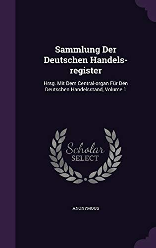 9781346531052: Sammlung Der Deutschen Handels-register: Hrsg. Mit Dem Central-organ Für Den Deutschen Handelsstand, Volume 1