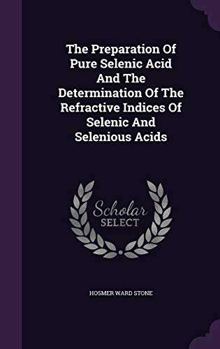 9781346540238: The Preparation Of Pure Selenic Acid And The Determination Of The Refractive Indices Of Selenic And Selenious Acids