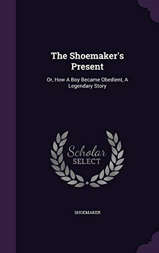 9781346558899: The Shoemaker's Present: Or, How A Boy Became Obedient, A Legendary Story