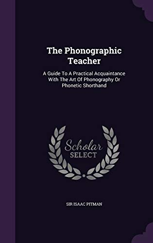 9781346563046: The Phonographic Teacher: A Guide To A Practical Acquaintance With The Art Of Phonography Or Phonetic Shorthand