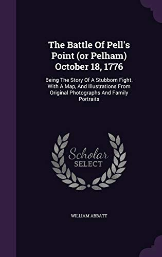 9781346565040: The Battle Of Pell's Point (or Pelham) October 18, 1776: Being The Story Of A Stubborn Fight. With A Map, And Illustrations From Original Photographs And Family Portraits