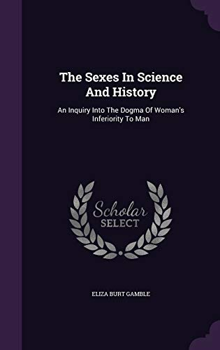 9781346568140: The Sexes In Science And History: An Inquiry Into The Dogma Of Woman's Inferiority To Man