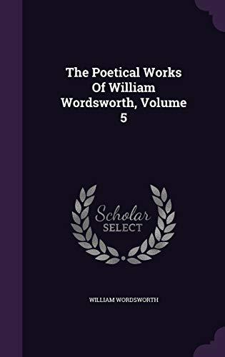 9781346571003: The Poetical Works Of William Wordsworth, Volume 5