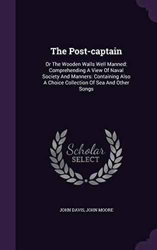 9781346572154: The Post-captain: Or The Wooden Walls Well Manned: Comprehending A View Of Naval Society And Manners: Containing Also A Choice Collection Of Sea And Other Songs