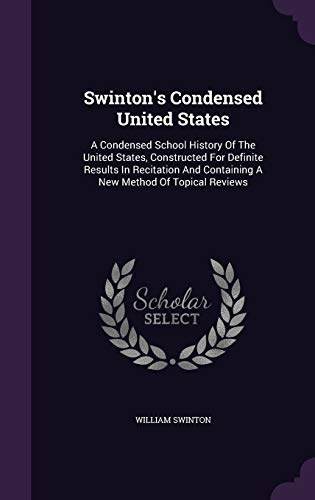 9781346572468: Swinton's Condensed United States: A Condensed School History Of The United States, Constructed For Definite Results In Recitation And Containing A New Method Of Topical Reviews