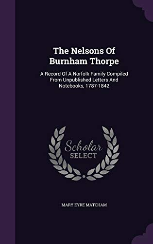 9781346573816: The Nelsons Of Burnham Thorpe: A Record Of A Norfolk Family Compiled From Unpublished Letters And Notebooks, 1787-1842
