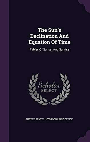 9781346581958: The Sun's Declination And Equation Of Time: Tables Of Sunset And Sunrise