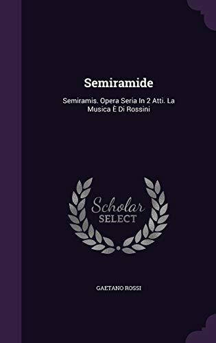 9781346591674: Semiramide: Semiramis. Opera Seria in 2 Atti. La Musica E Di Rossini