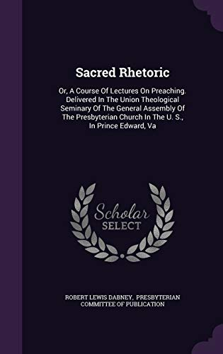 9781346596877: Sacred Rhetoric: Or, A Course Of Lectures On Preaching. Delivered In The Union Theological Seminary Of The General Assembly Of The Presbyterian Church In The U. S, In Prince Edward, Va