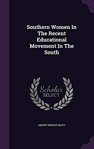 SOUTHERN WOMEN IN THE RECENT EDUCATIONAL MOVEMENT IN THE SOUTH: Amory Dwight Mayo