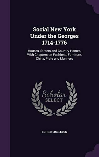 9781346656731: Social New York Under the Georges 1714-1776: Houses, Streets and Country Homes, With Chapters on Fashions, Furniture, China, Plate and Manners