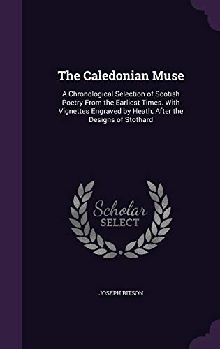 9781346659381: The Caledonian Muse: A Chronological Selection of Scotish Poetry From the Earliest Times. With Vignettes Engraved by Heath, After the Designs of Stothard
