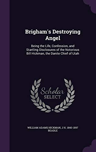 9781346660141: Brigham's Destroying Angel: Being the Life, Confession, and Startling Disclosures of the Notorious Bill Hickman, the Danite Chief of Utah